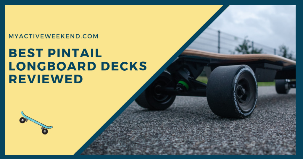 Best Pintail Longboard Decks Reviewed