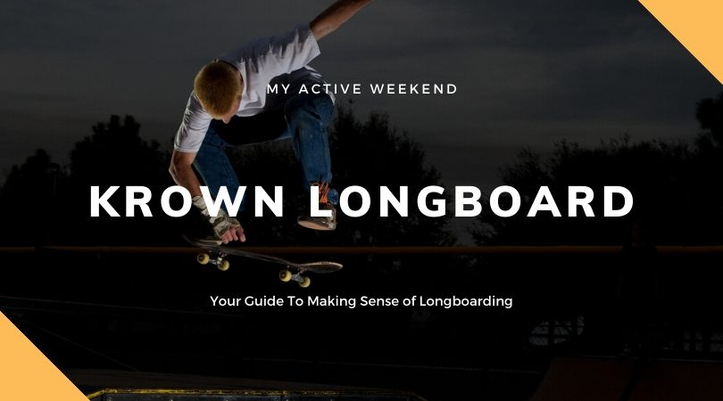Krown Longboard, My Active Weekend