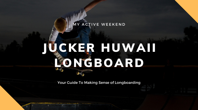 Jucker Huwaii Longboard, My Active Weekend