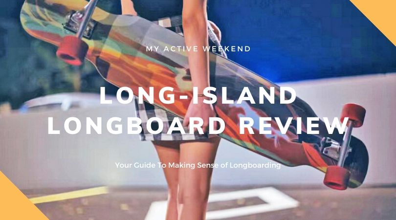 Lush Longboard, My Active Weekend