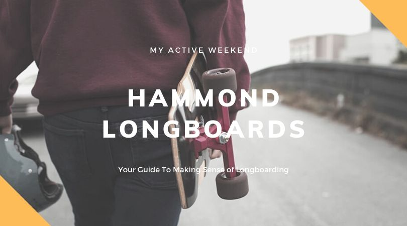Hammond Longboards, My Active Weekend