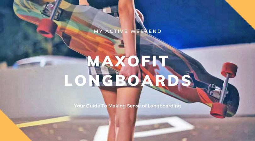 Maxofit Longboards, My Active Weekend
